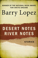 Desert Notes and River Notes - Barry Lopez