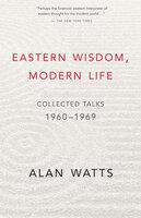 Eastern Wisdom, Modern Life - Alan Watts