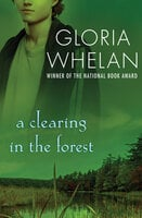 A Clearing in the Forest - Gloria Whelan