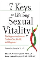 7 Keys to Lifelong Sexual Vitality - Brian R. Clement, Anna Maria Clement