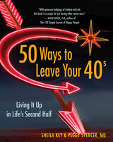 50 Ways to Leave Your 40s - Sheila Key, Peggy Spencer