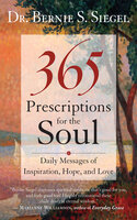 365 Prescriptions for the Soul: Daily Messages of Inspiration, Hope, and Love - Bernie S. Siegel