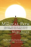 The Magical Path: Creating the Life of Your Dreams and a World That Works for All - Marc Allen