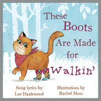 These Boots Are Made for Walkin': A Children's Picture Book - Lee Hazlewood