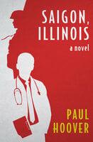 Saigon, Illinois: A Novel - Paul Hoover