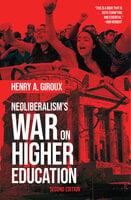 Neoliberalism's War on Higher Education - Henry A. Giroux