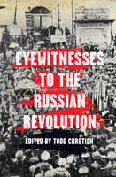 Eyewitnesses to the Russian Revolution - Various Authors