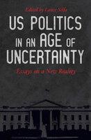 US Politics in an Age of Uncertainty: Essays on a New Reality - Keeanga-Yamahtta Taylor, Mike Davis, Nancy Fraser, Elizabeth Schulte Martin, Kim Moody, Deepa Kumar, Justin Akers Chacón, Charlie Post, Sharon Smith, Neil Davidson