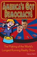 America's Got Democracy!: The Making of the World's Longest-Running Reality Show - Danny Katch