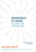 Democracy at Work: A Cure for Capitalism - Richard Wolff