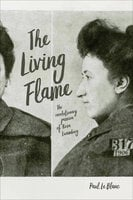The Living Flame: The Revolutionary Passion of Rosa Luxemburg - Paul Le Blanc