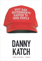 Why Bad Governments Happen to Good People - Danny Katch