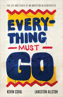 Everything Must Go: The Life and Death of an American Neighbourhood - Kevin Coval