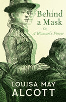 Behind a Mask - Or, A Woman's Power - Louisa May Alcott