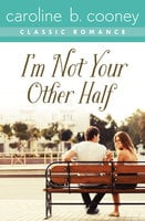I'm Not Your Other Half: A Cooney Classic Romance - Caroline B. Cooney