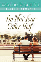 I'm Not Your Other Half - A Cooney Classic Romance - Caroline B. Cooney
