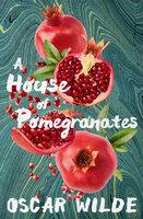 A House of Pomegranates - Oscar Wilde