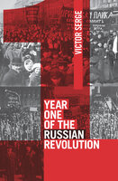 Year One of the Russian Revolution - Victor Serge