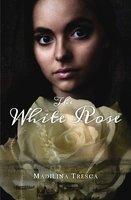 The White Rose - Madilina Tresca