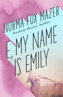E, My Name Is Emily - Norma Fox Mazer