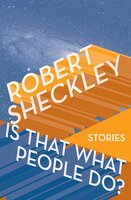 Is That What People Do? - Stories - Robert Sheckley