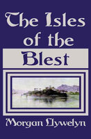 The Isles of the Blest - Morgan Llywelyn