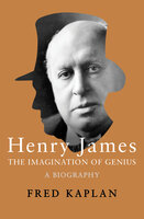 Henry James: The Imagination of Genius, A Biography - Fred Kaplan