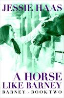 A Horse like Barney - Jessie Haas