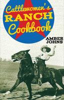 Cattlewomen's Ranch Cookbook - Amber Johns
