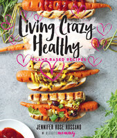 Living Crazy Healthy - Jennifer Rose Rossano