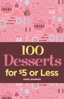 100 Desserts for $5 or Less - Angel Shannon