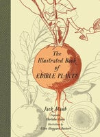 The Illustrated Book of Edible Plants - Jack Staub