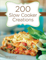200 Slow Cooker Creations - Stephanie Ashcraft, Janet Eyring