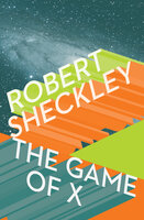 The Game of X: A Novel of Upmanship Espionage - Robert Sheckley