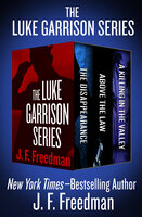 The Luke Garrison Series - The Disappearance, Above the Law, and A Killing in the Valley - J. F. Freedman