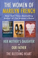 The Women of Marilyn French - Her Mother's Daughter, Our Father, and The Bleeding Heart - Marilyn French