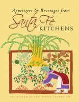 Appetizers & Beverages from Santa Fe Kitchens - The Museum of New Mexico Foundation