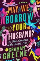 May We Borrow Your Husband?: & Other Comedies of the Sexual Life - Graham Greene