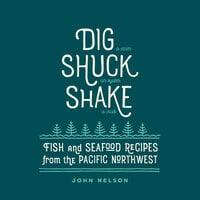 Dig, Shuck, Shake - John Nelson