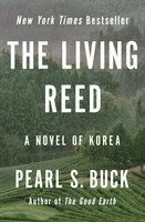 The Living Reed - A Novel of Korea - Pearl S. Buck