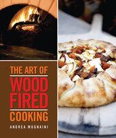 The Art of Wood-Fired Cooking - Andrea Mugnaini