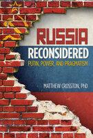 Russia Reconsidered: Putin, Power, and Pragmatism - Matthew Crosston
