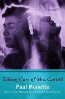 Taking Care of Mrs. Carroll: A Novel - Paul Monette