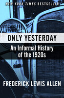 Only Yesterday: An Informal History of the 1920s - Frederick Lewis Allen