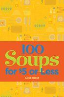 100 Soups for $5 or Less - Gayle Pierce