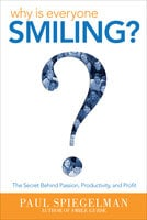 Why is Everyone Smiling?: The Secret Behind Passion, Productivity, and Profit - Paul Spiegelman