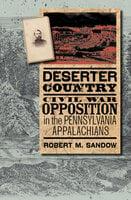 Deserter Country : Civil War Opposition in the Pennsylvania Appalachians - Robert M. Sandow