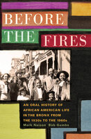 Before the Fires: An Oral History of African American Life in the Bronx from the 1930s to the 1960s - Mark Naison, Bob Gumbs
