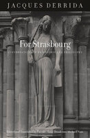 For Strasbourg: Conversations of Friendship and Philosophy - Jacques Derrida