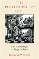The Philosopher's Diet: How to Lose Weight & Change the World